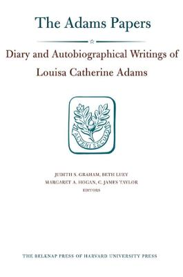 The Diary and Autobiographical Writings of Louisa Catherine Adams 1778-1849 by Louisa Catherine Adams