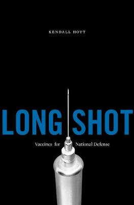 Long Shot Vaccines for National Defense by Kendall Hoyt