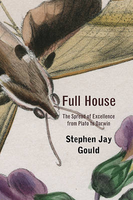 Full House The Spread of Excellence from Plato to Darwin by Stephen Jay Gould