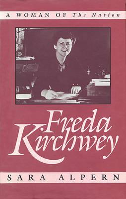 Freda Kirchwey A Woman of the Nation by Sara Alpern