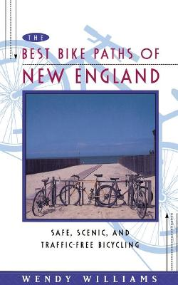 Best Bike Paths of New England Safe, Scenic and Traffic-Free Bicycling by Wendy Williams