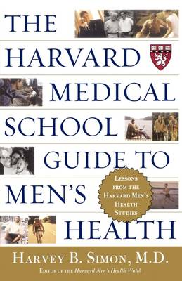 The Harvard Medical School Guide to Men's Health Lessons from the Harvard Men's Health Studies by Harvey B. Simon