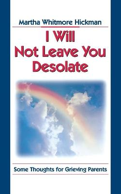 I Will Not Leave You Desolate by Martha Whitmore Hickman