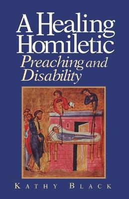A Healing Homiletic Preaching and Disability by Kathy Black