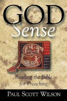 God Sense: Reading the Bible for Preaching by Paul Scott Wilson