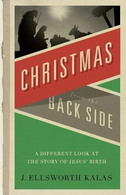 Christmas from the Back Side by J. Ellsworth Kalas