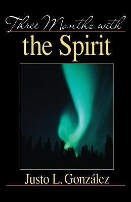 Three Months with the Spirit by Gonzalez