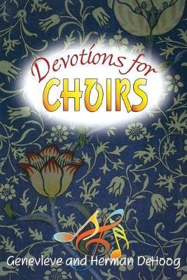 Devotions for Choirs by Genevieve De Hoog, Herman De Hoog