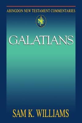 Abingdon New Testament Commentaries Galatians by Sam K. Williams