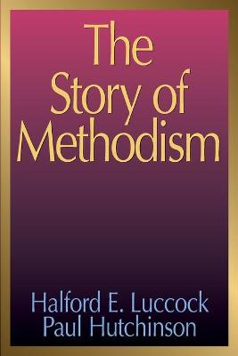 The Story of Methodism by Halford E. Luccock, Paul Hutchinson