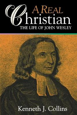 A Real Christian Life of John Wesley by Kenneth Collins
