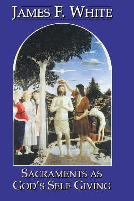 Sacraments as God's Self Giving by James F. (Cook College, Rutgers University, New Brunswick, New Jersey, USA) White
