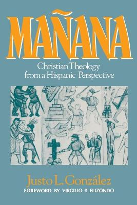 Manana Christian Theology from a Hispanic Perspective by Justo L. Gonzalez