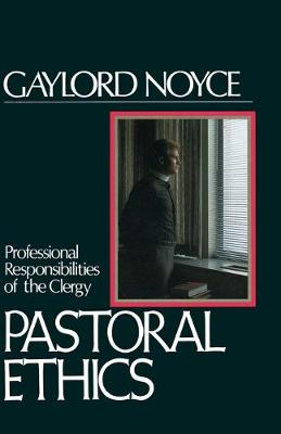 Pastoral Ethics Professional Responsibilities of the Clergy by Gaylord Noyce