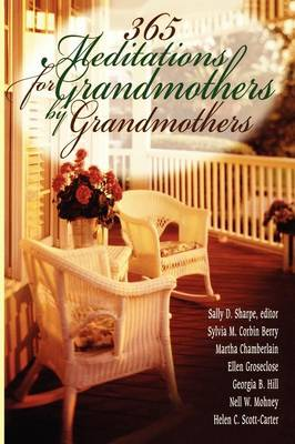 365 Meditations for Grandmothers by Grandmothers by Nell W. Mohney, Martha Chamberlain, Ellen Groseclose