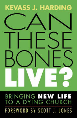 Can These Bones Live? Bringing New Life to a Dying Church by Kevass J. Harding