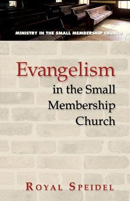 Evangelism in the Small Membership Church by Royal Speidel