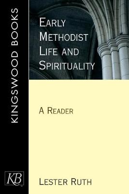 Early Methodist Life and Spirituality A Reader by Lester Ruth