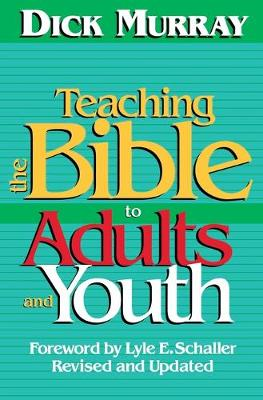 Teaching the Bible to Adults and Youth by Dick Murray