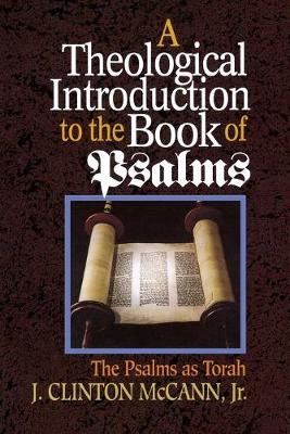 A Theological Introduction to the Book of Psalms The Psalms as Torah by J.Clinton McCann