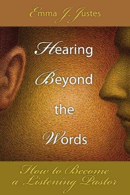 Hearing Beyond the Words How to Become a Listening Pastor by Emma J. Justes