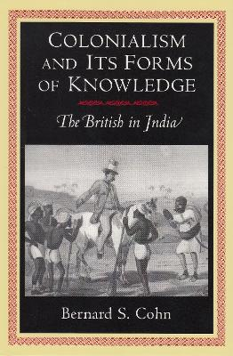 Colonialism and Its Forms of Knowledge The British in India by Bernard S. Cohn