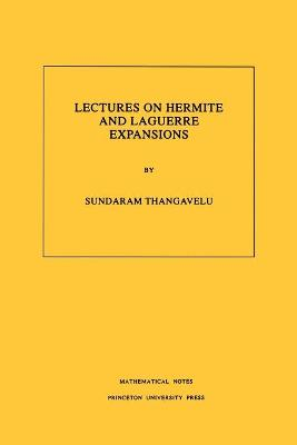 Lectures on Hermite and Laguerre Expansions. (MN-42), Volume 42 by Sundaram Thangavelu