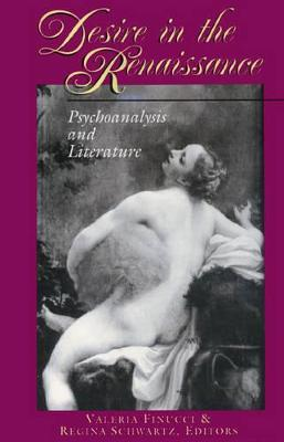 Desire in the Renaissance Psychoanalysis and Literature by Valeria Finucci