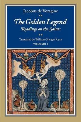 The Golden Legend, Volume I Readings on the Saints by Jacobus De Voragine