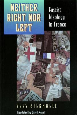 Neither Right nor Left Fascist Ideology in France by Zeev Sternhell