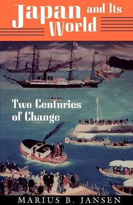 Japan and Its World Two Centuries of Change by Marius B. Jansen