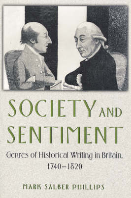 Society and Sentiment Genres of Historical Writing in Britain, 1740-1820 by Mark Salber Phillips