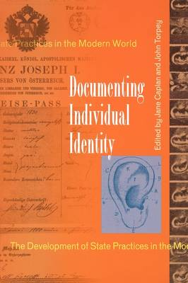Documenting Individual Identity The Development of State Practices in the Modern World by Jane Caplan