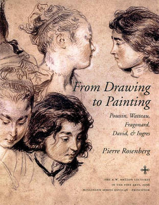 From Drawing to Painting Poussin, Watteau, Fragonard, David, and Ingres by Pierre Rosenberg