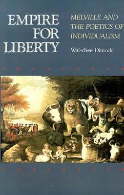 Empire for Liberty Melville and the Poetics of Individualism by Wai-chee Dimock