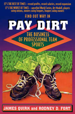 Pay Dirt The Business of Professional Team Sports by James Quirk, Rodney D. Fort