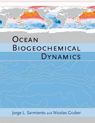 Ocean Biogeochemical Dynamics by Jorge L. Sarmiento