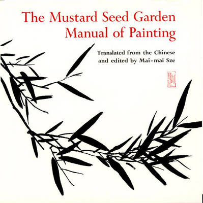 The Mustard Seed Garden Manual of Painting A Facsimile of the 1887-1888 Shanghai Edition by Mai-Mai Sze