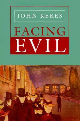 Facing Evil by John Kekes