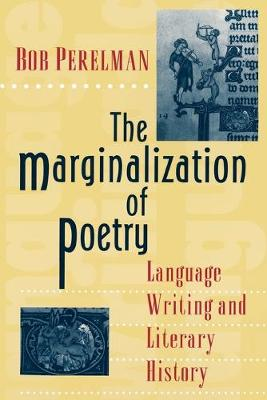 The Marginalization of Poetry Language Writing and Literary History by Bob Perelman