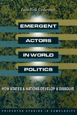 Emergent Actors in World Politics: How States and Nations Develop and Dissolve by Lars-Erik Cederman