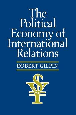 The Political Economy of International Relations by Robert Gilpin