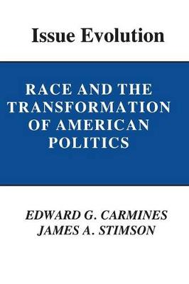 Issue Evolution Race and the Transformation of American Politics by Edward G. Carmines, James A. Stimson