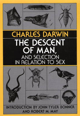 The Descent of Man, and Selection in Relation to Sex by Charles Darwin, John Tyler Bonner, Robert M. May
