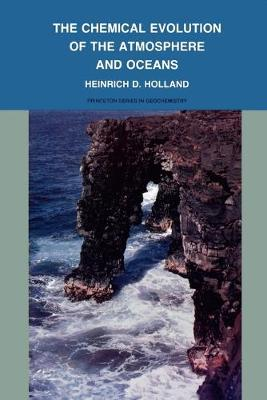 The Chemical Evolution of the Atmosphere and Oceans by Heinrich D. Holland