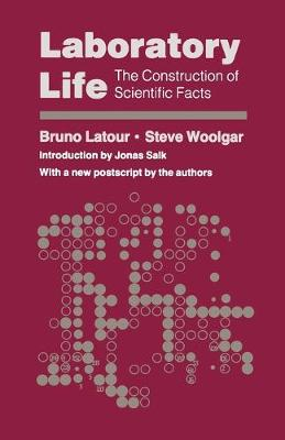 Laboratory Life The Construction of Scientific Facts by Bruno Latour, Steve Woolgar