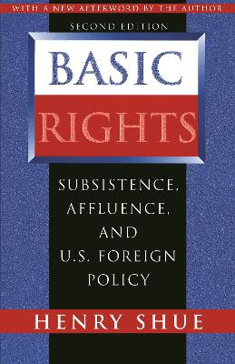 Basic Rights Subsistence, Affluence, and U.S. Foreign Policy, Second Edition by Henry Shue