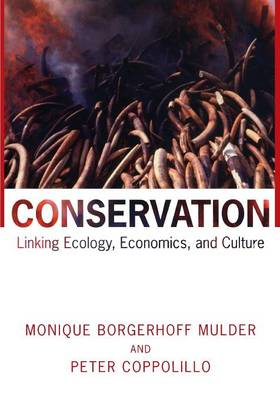 Conservation Linking Ecology, Economics, and Culture by Monique Borgerhoff Mulder, Peter Coppolillo