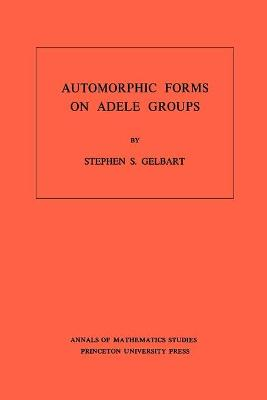 Automorphic Forms on Adele Groups. (AM-83), Volume 83 by Stephen S. Gelbart