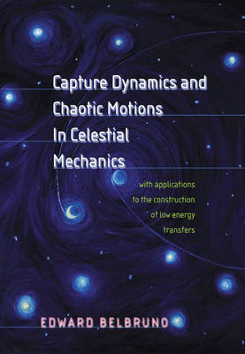 Capture Dynamics and Chaotic Motions in Celestial Mechanics With Applications to the Construction of Low Energy Transfers by Edward Belbruno